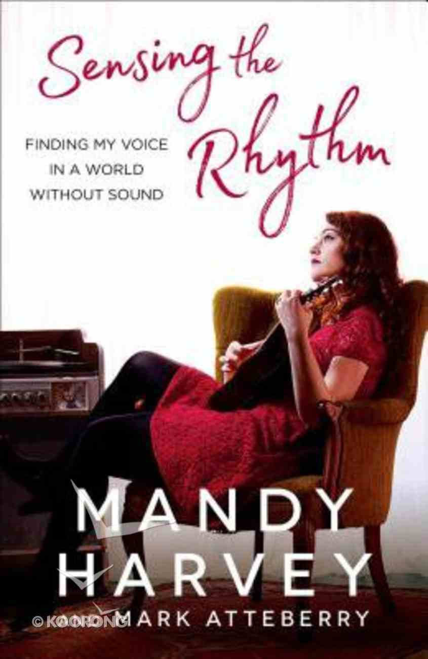 Sensing the Rhythm: Finding My Voice in a World Without Sound Paperback