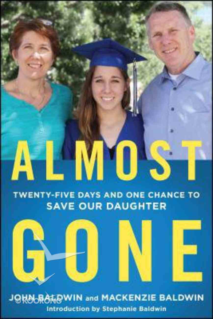 Almost Gone: Twenty-Five Days and One Chance to Save Our Daughter Paperback