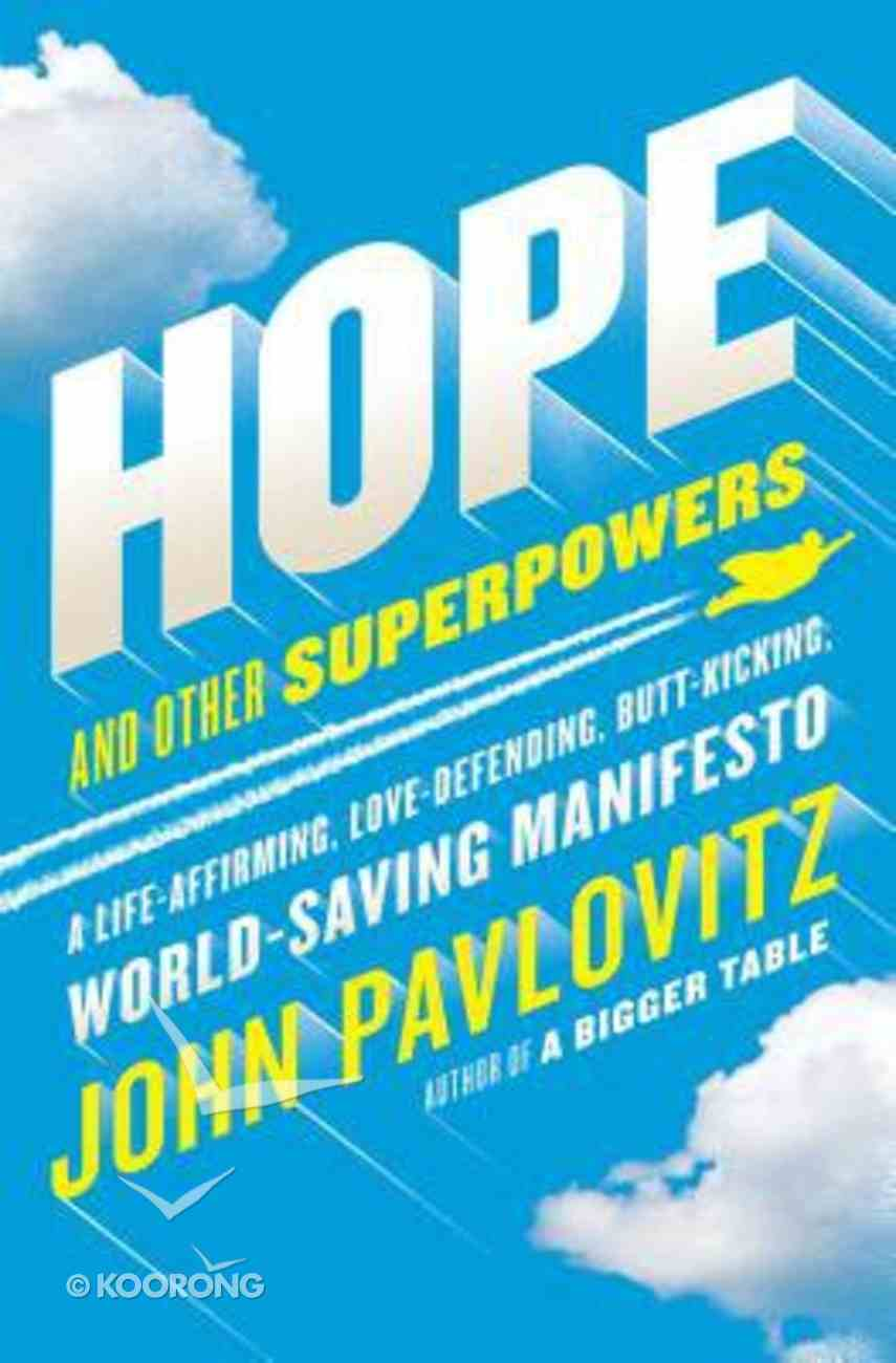 Hope and Other Superpowers: A Life Affirming, Love-Defending, Butt-Kicking, World-Saving Manifesto Hardback