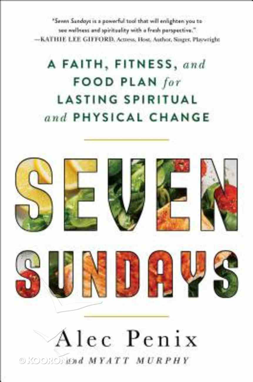 Seven Sundays: A Six-Week Plan For Physical and Spiritual Change Hardback