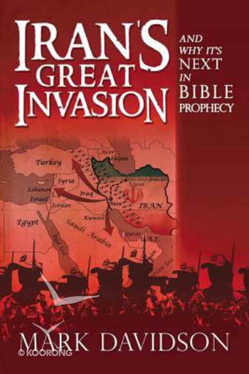 Iran's Great Invasion and Why It's Next in Bible Prophecy Paperback