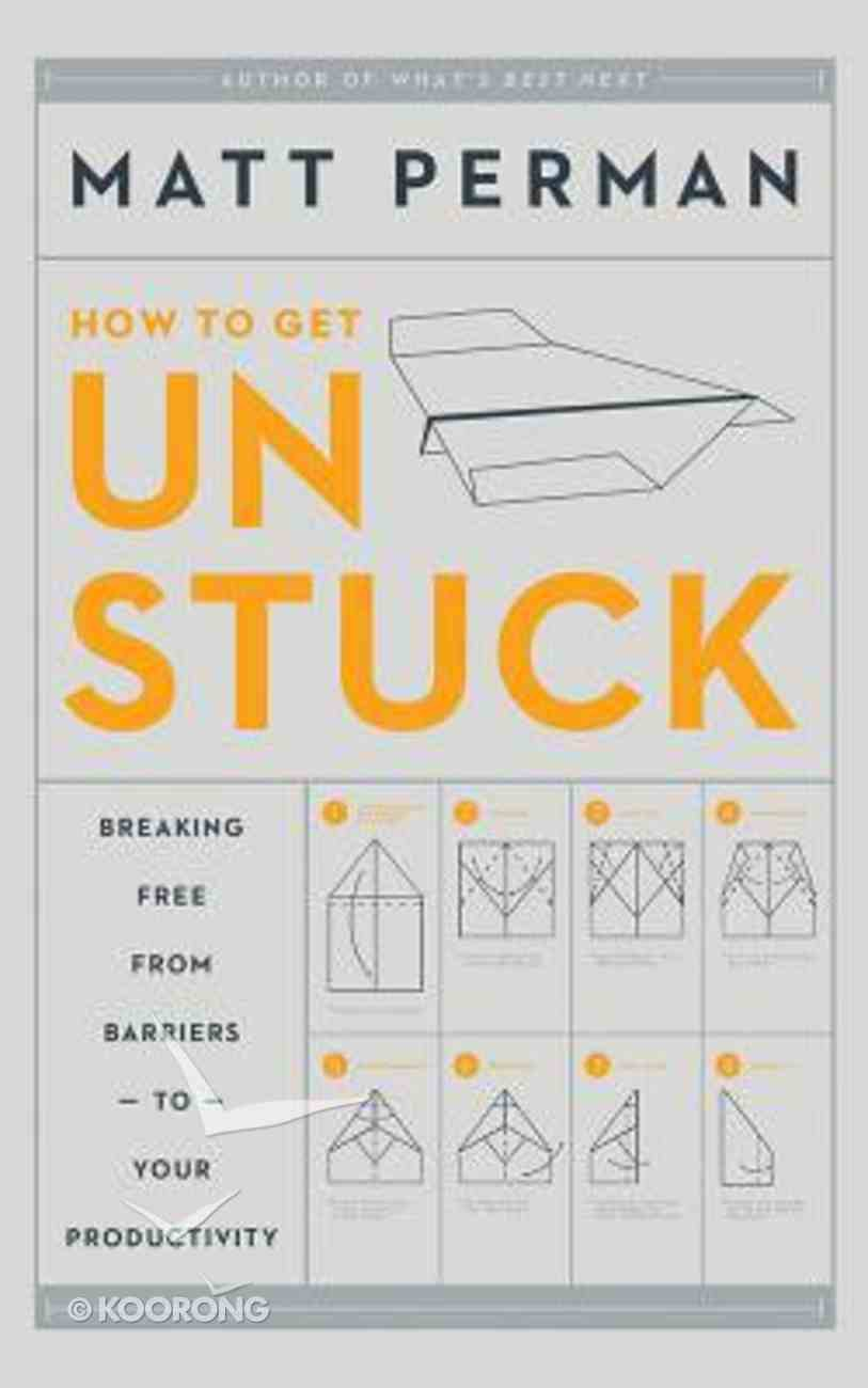 Unstuck: Breaking Free From Barriers to Your Productivity (Unabridged, 4 Cds) CD