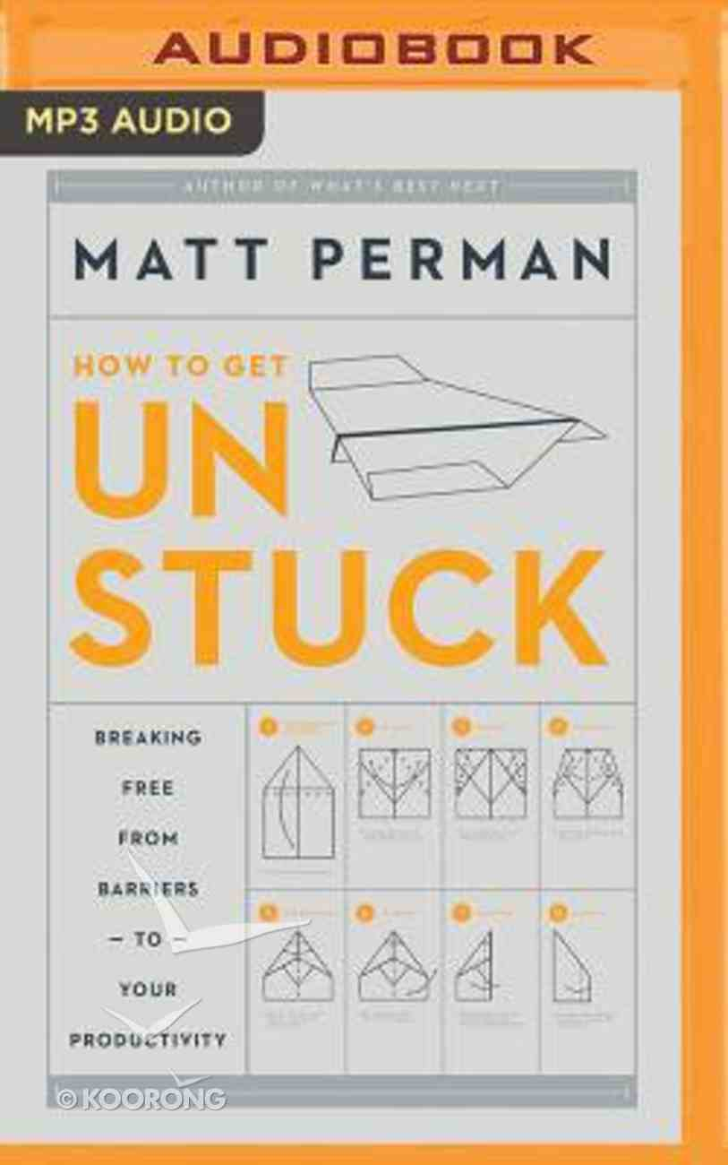Unstuck: Breaking Free From Barriers to Your Productivity (Unabridged, Mp3) CD