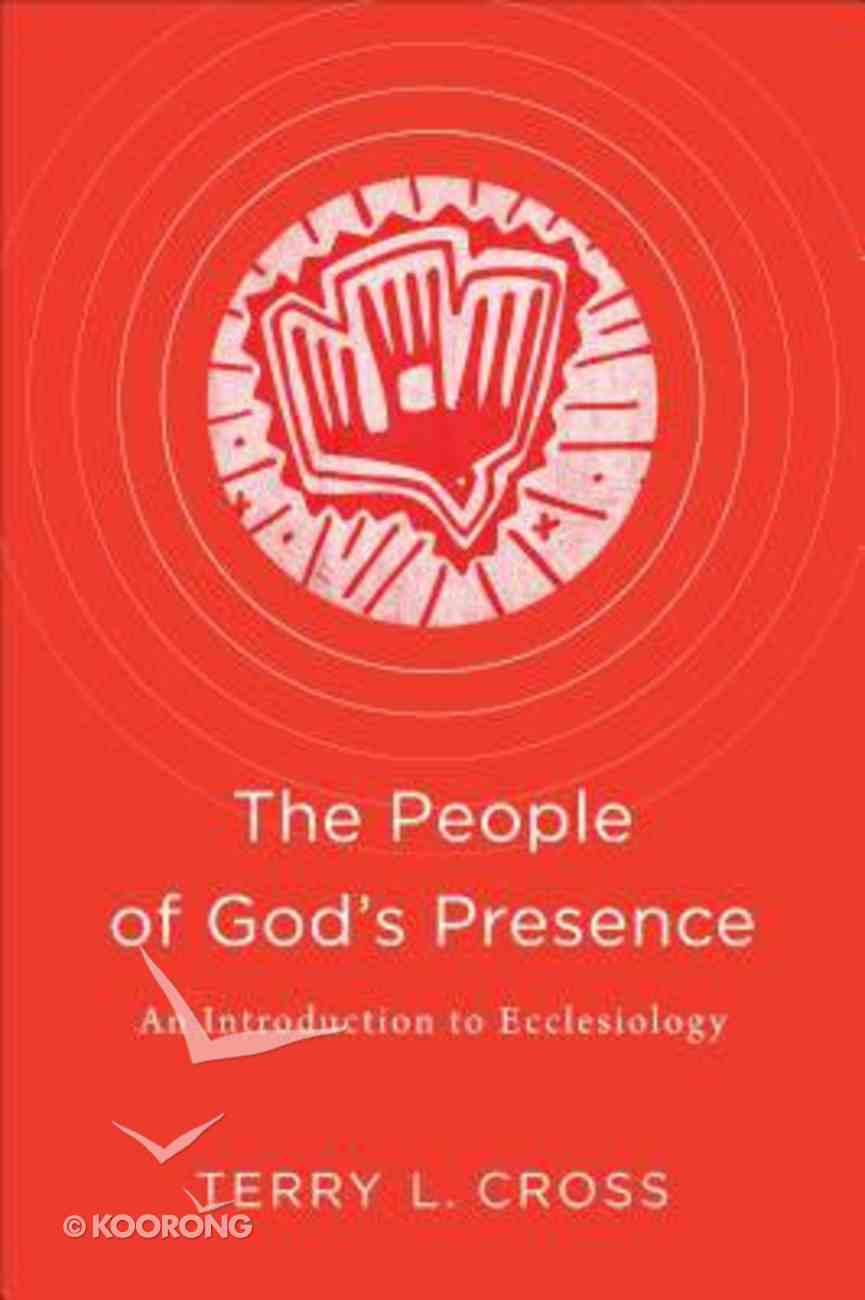 The People of God's Presence: An Introduction to Ecclesiology Paperback