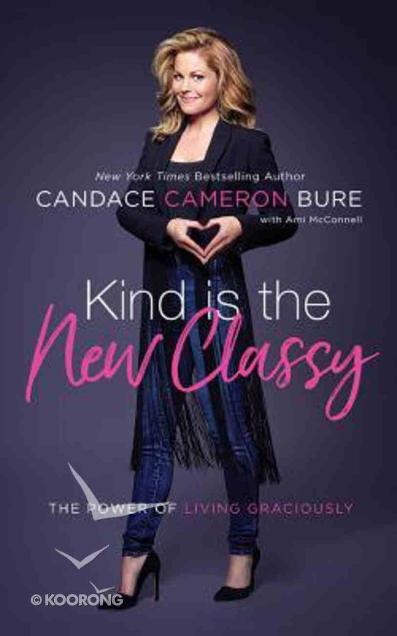 Kind is the New Classy: The Power of Living Graciously (Unabridged, 5 Cds) CD