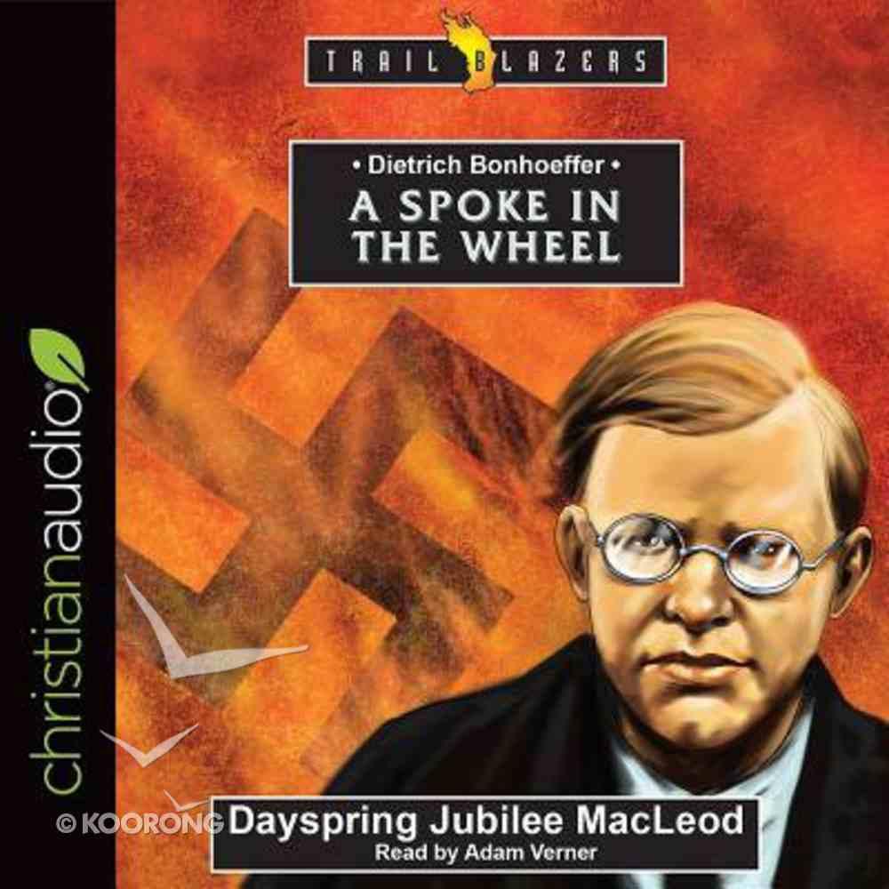 Dietrich Bonhoeffer : A Spoke in the Wheel (Unabridged, 4 CDS) (Trail Blazers Audio Series) CD