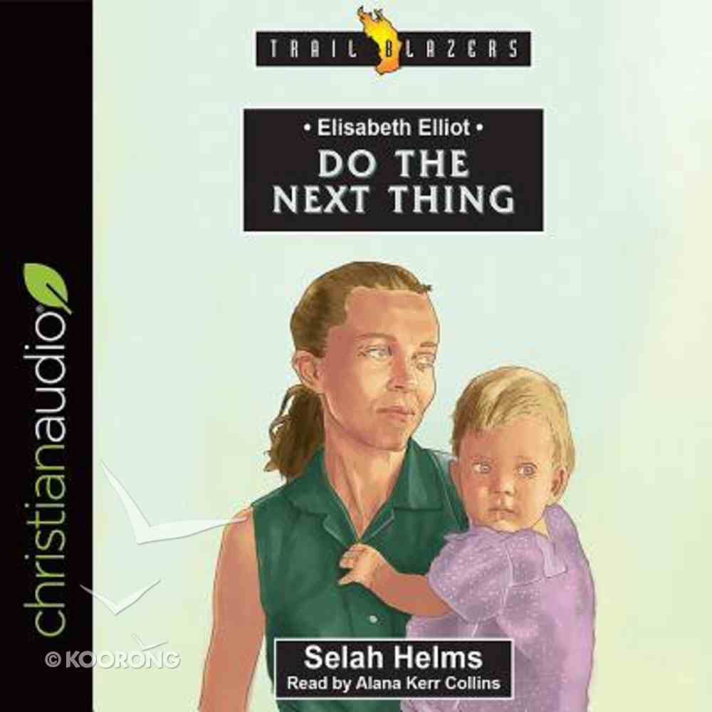 Elisabeth Elliot : Do the Next Thing (Unabridged, 3 CDS) (Trail Blazers Audio Series) CD