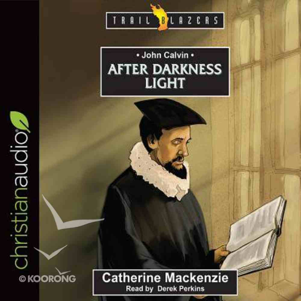 John Calvin : After Darkness Light (Unabridged, 4 CDS) (Trail Blazers Audio Series) CD