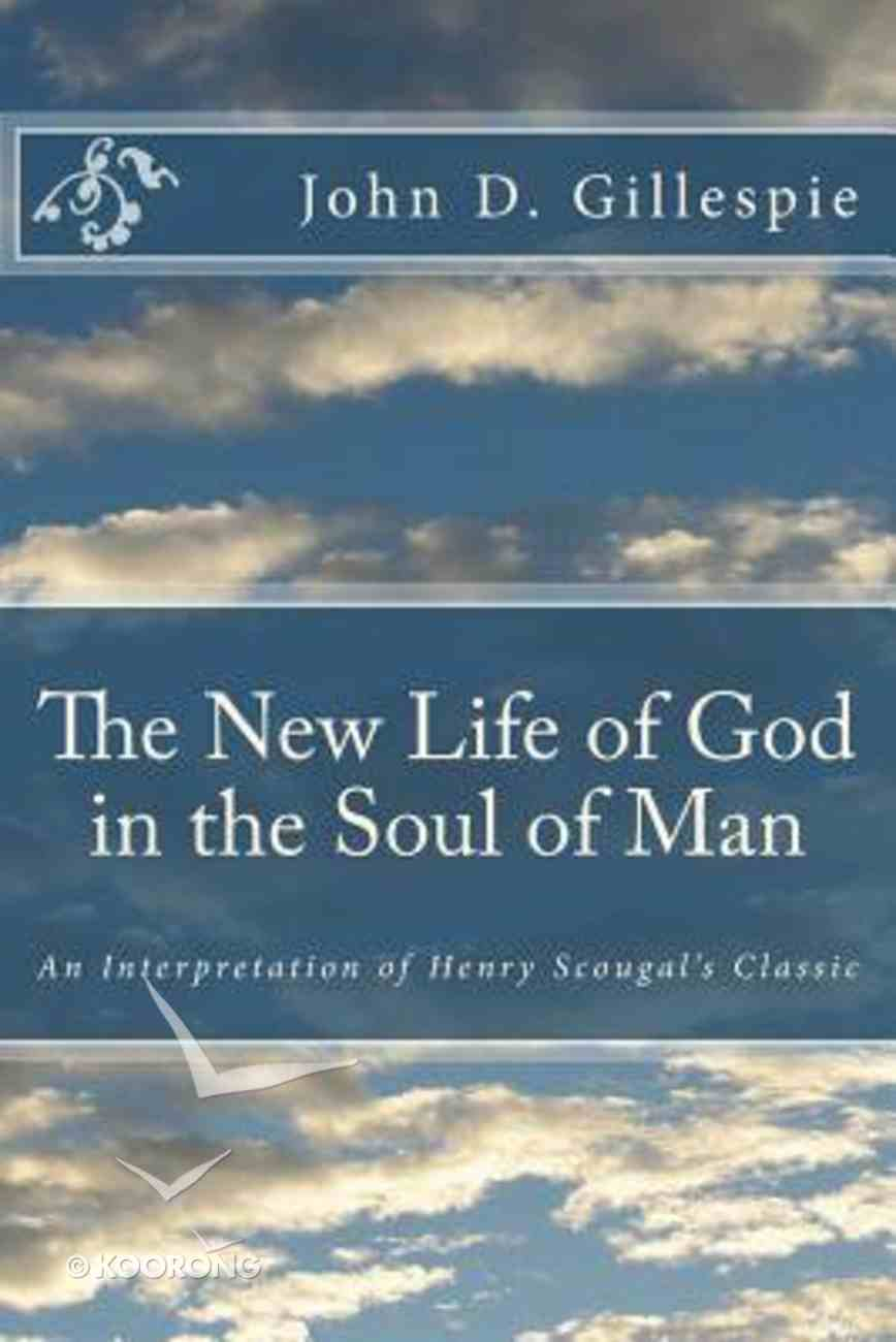The New Life of God in the Soul of Man: An Interpretation of Henry Scougal's Classic Paperback