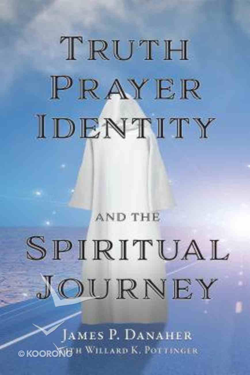 Truth, Prayer, Identity and the Spiritual Journey Paperback