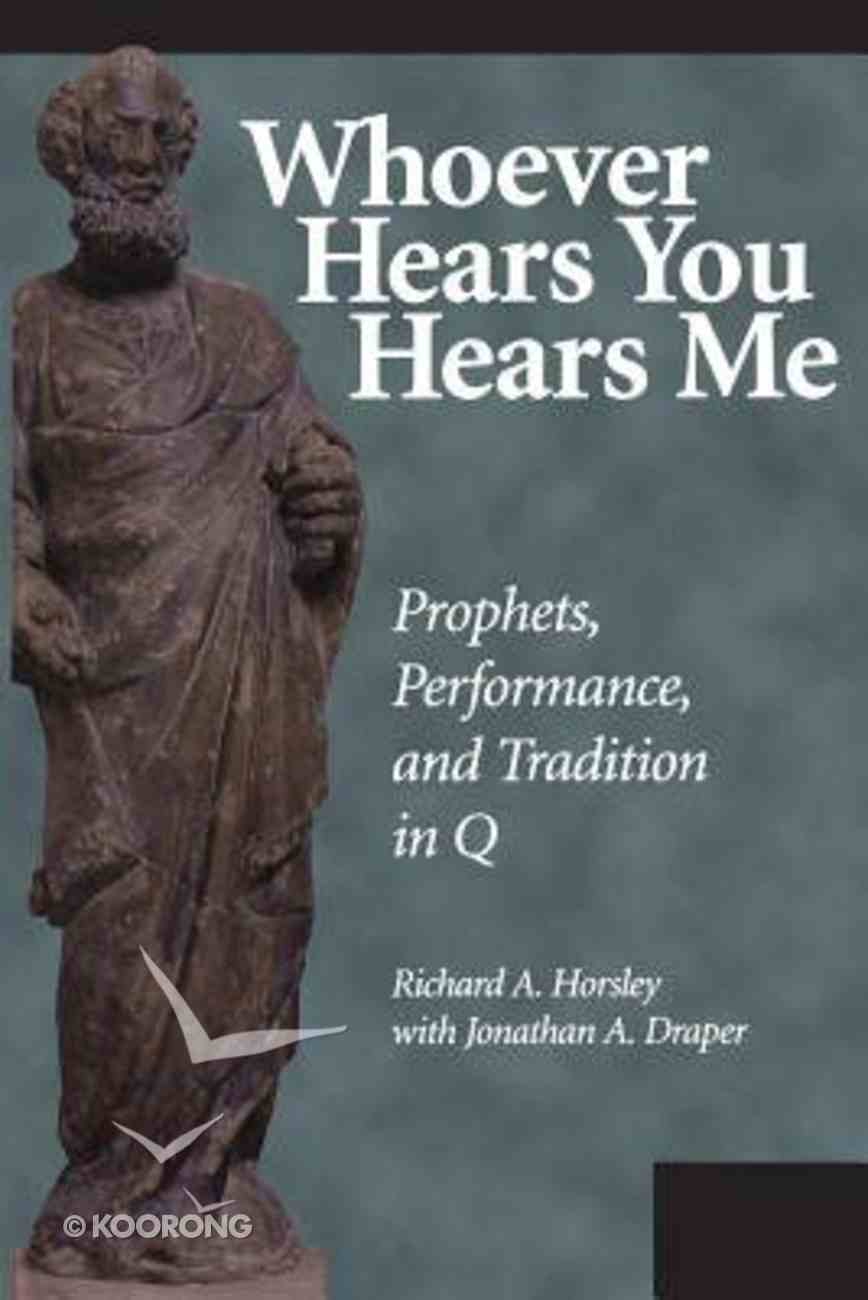 Whoever Hears You Hears Me: Prophets, Performance, and Tradition in Q Paperback