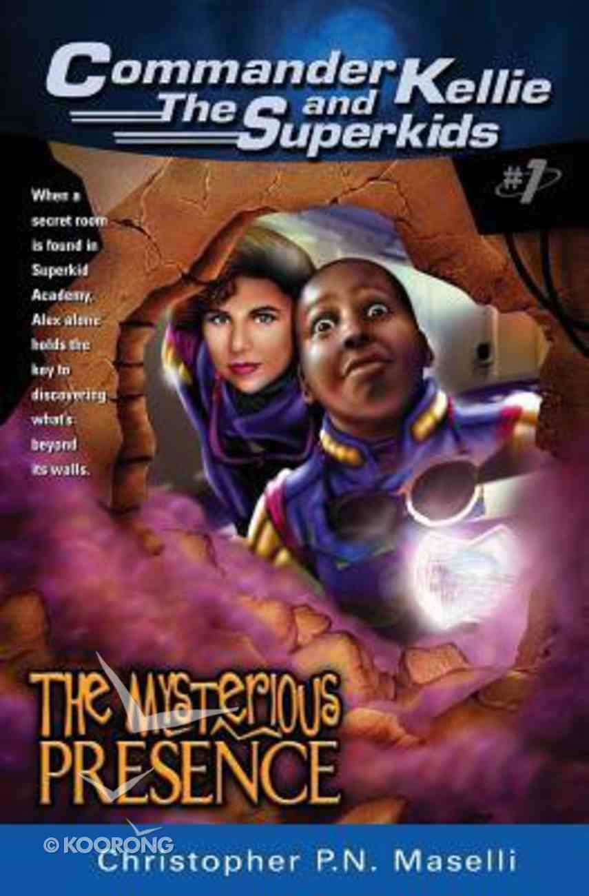 The Mysterious Presence (#01 in Comander Kellie And The Superkids Adventures Series) Paperback