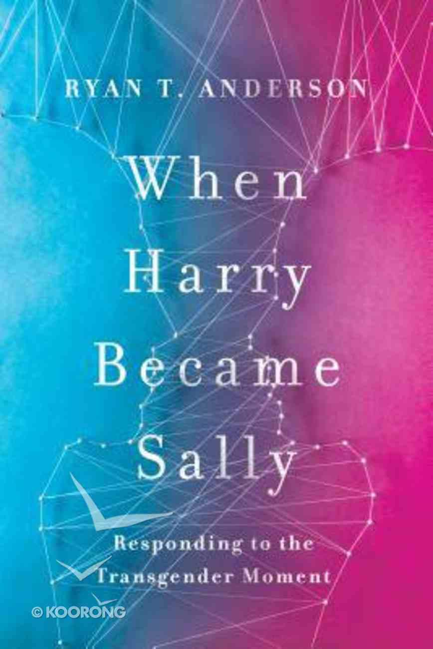 When Harry Became Sally: Responding to the Transgender Moment Hardback