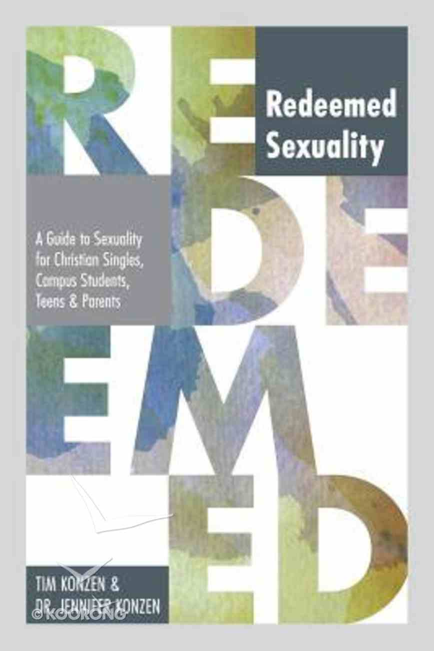Redeemed Sexuality: A Guide to Sexuality For Christian Singles, Campus Students, Teens, and Parents Paperback