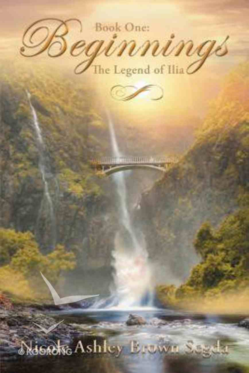 The Legend of Ilia (#01 in Beginnings Series) Paperback