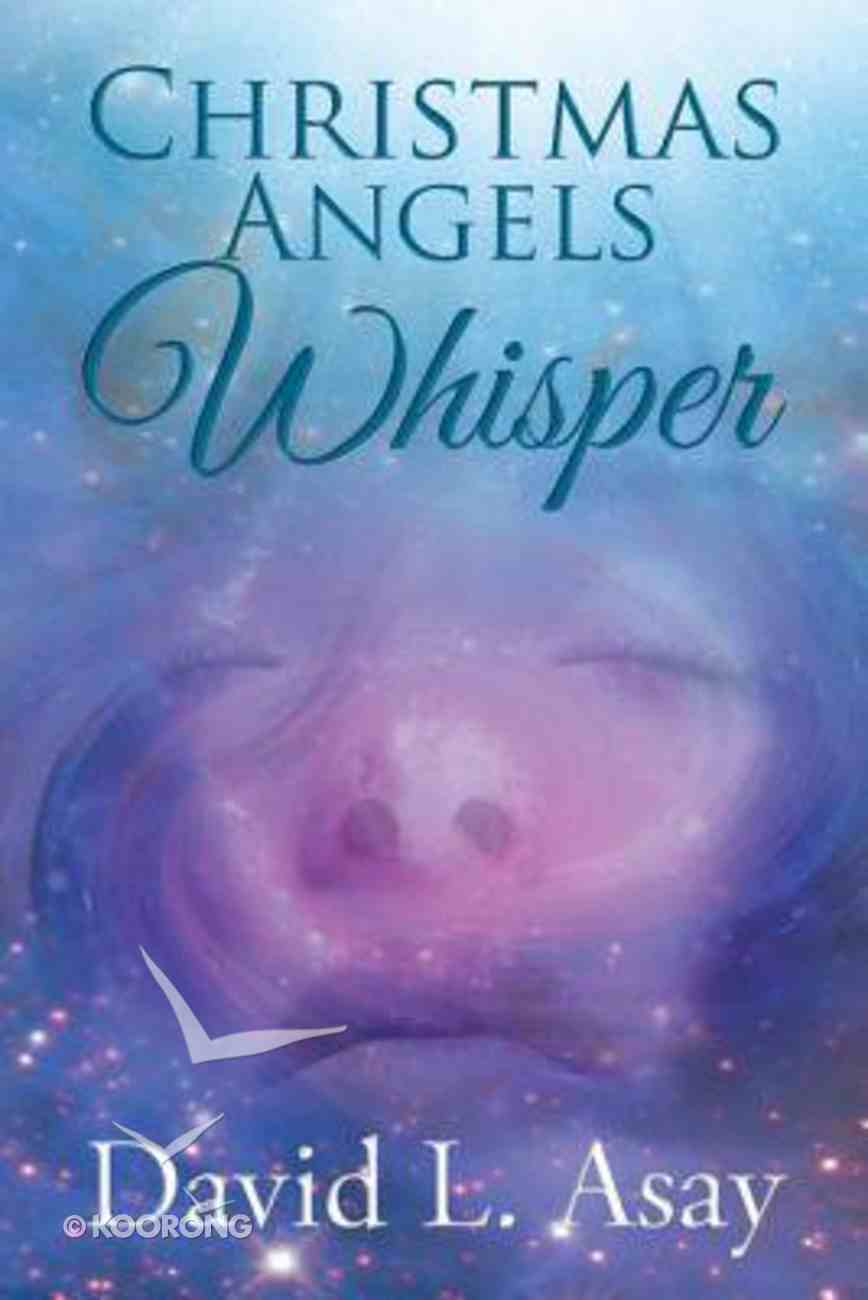 Christmas Whisper Angels: A Christmas Story Paperback