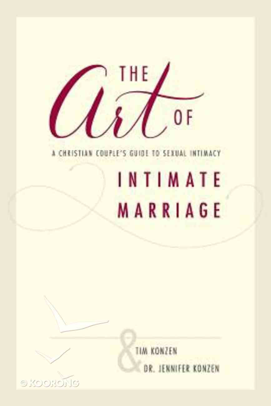 The Art of Intimate Marriage: A Christian Couple's Guide to Sexual Intimacy Paperback