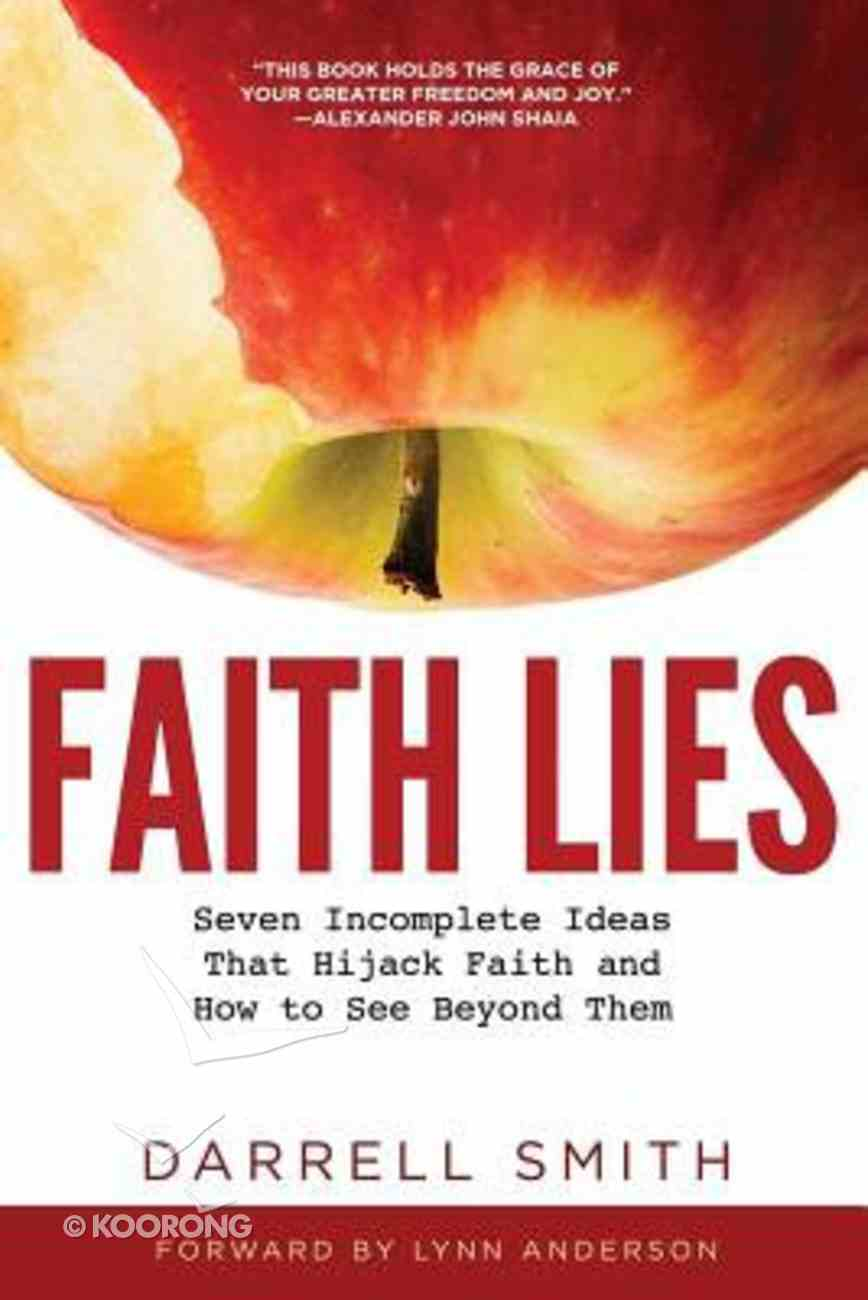 Faith Lies: Seven Incomplete Ideas That Hijack Faith and How to See Beyond Them Paperback