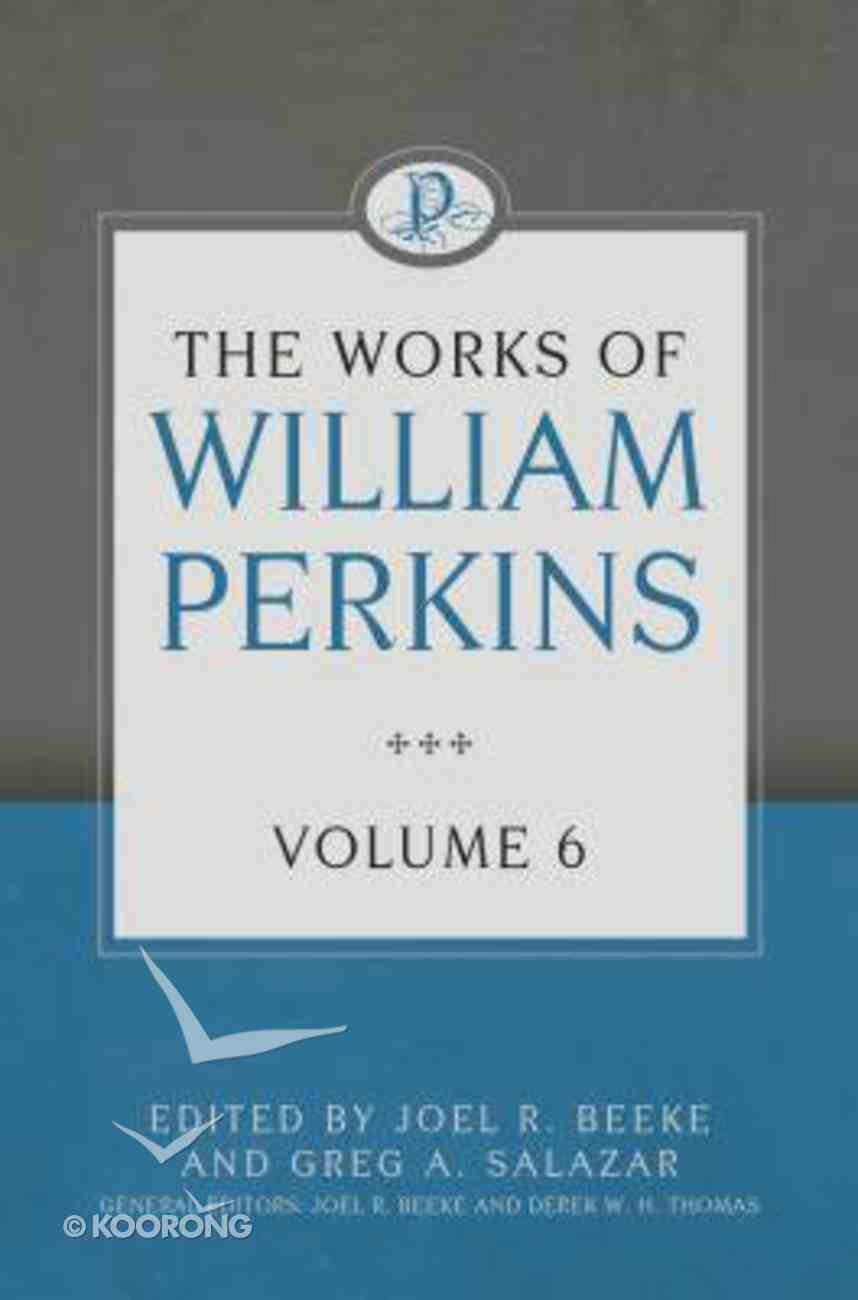 The Works of William Perkins (Vol 6) Hardback