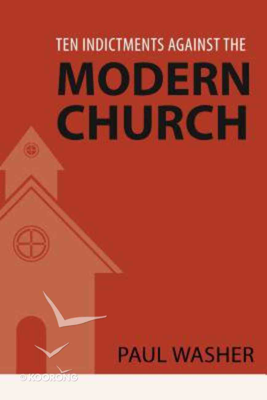 Ten Indictments Against the Modern Church Paperback