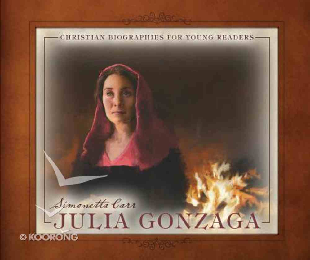 Julia Gonzaga (Christian Biographies For Young Readers Series) Hardback