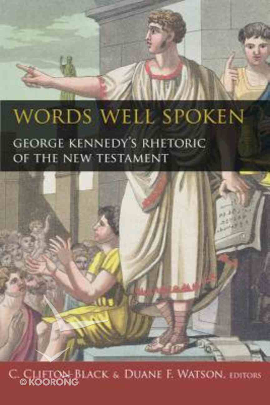 Words Well Spoken: George Kennedy's Rhetoric of the New Testament Hardback