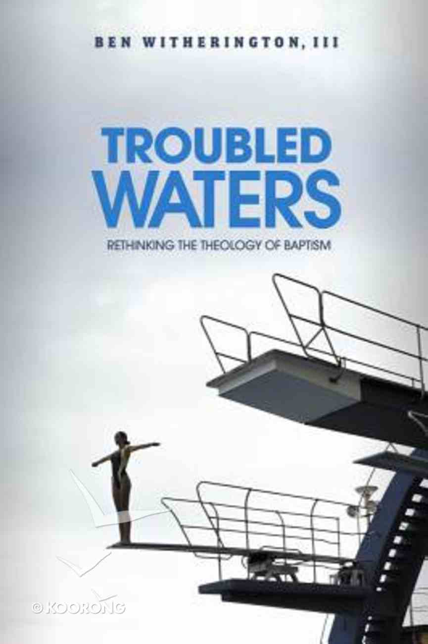 Troubled Waters: Rethinking the Theology of Baptism Paperback
