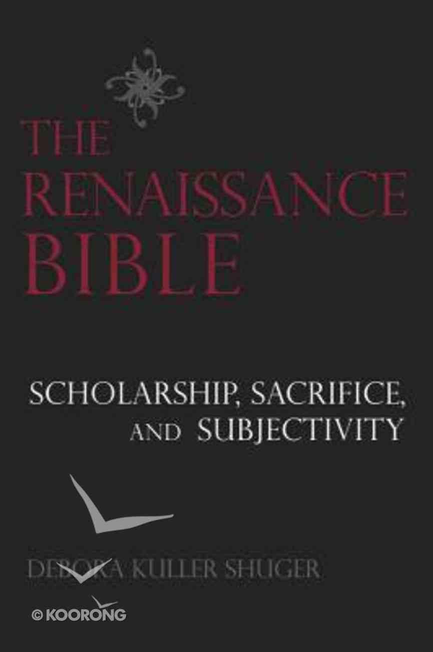 The Renaissance Bible: Scholarship, Sacrifice, and Subjectivity Paperback