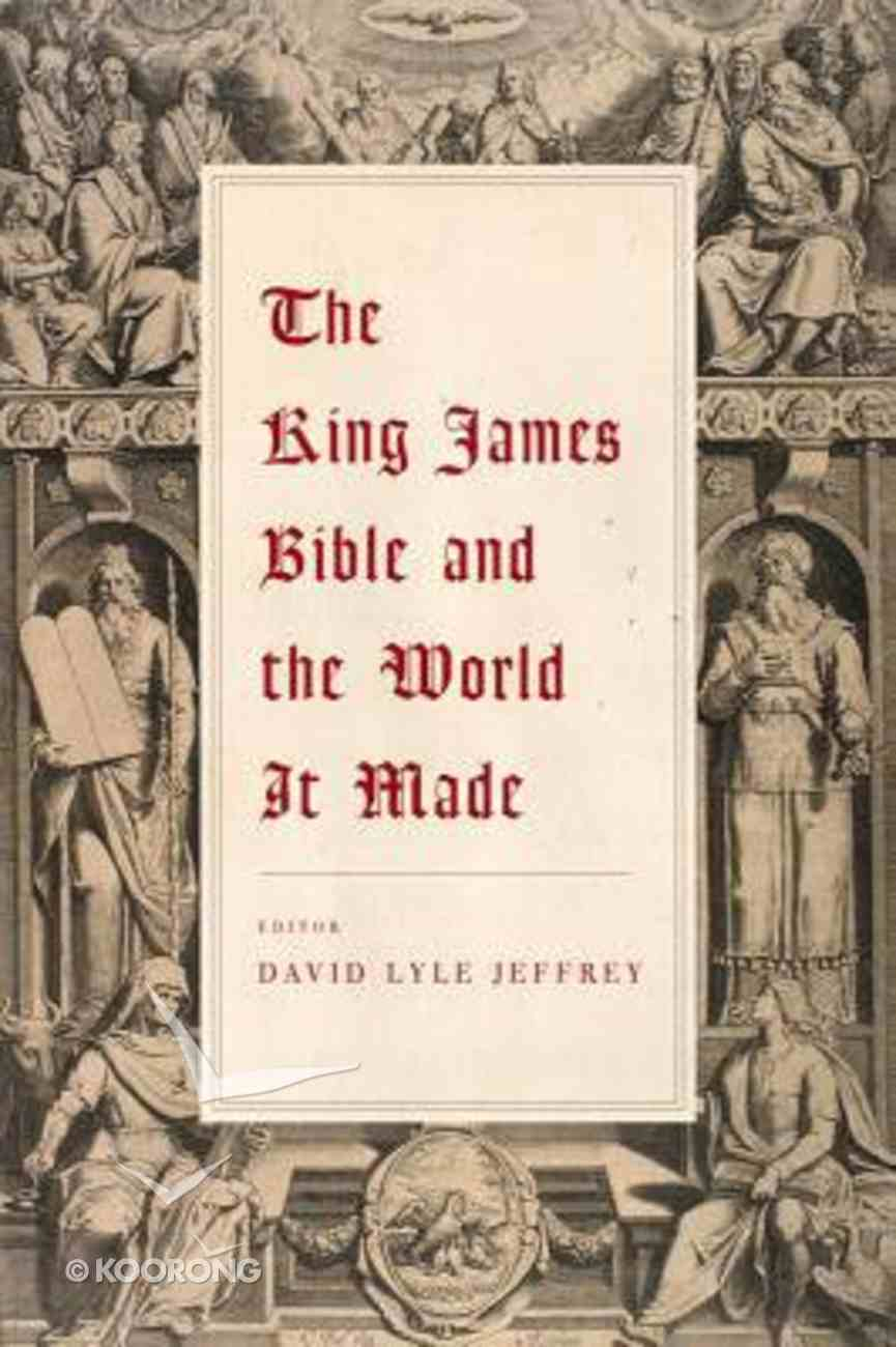 The King James Bible and the World It Made Paperback