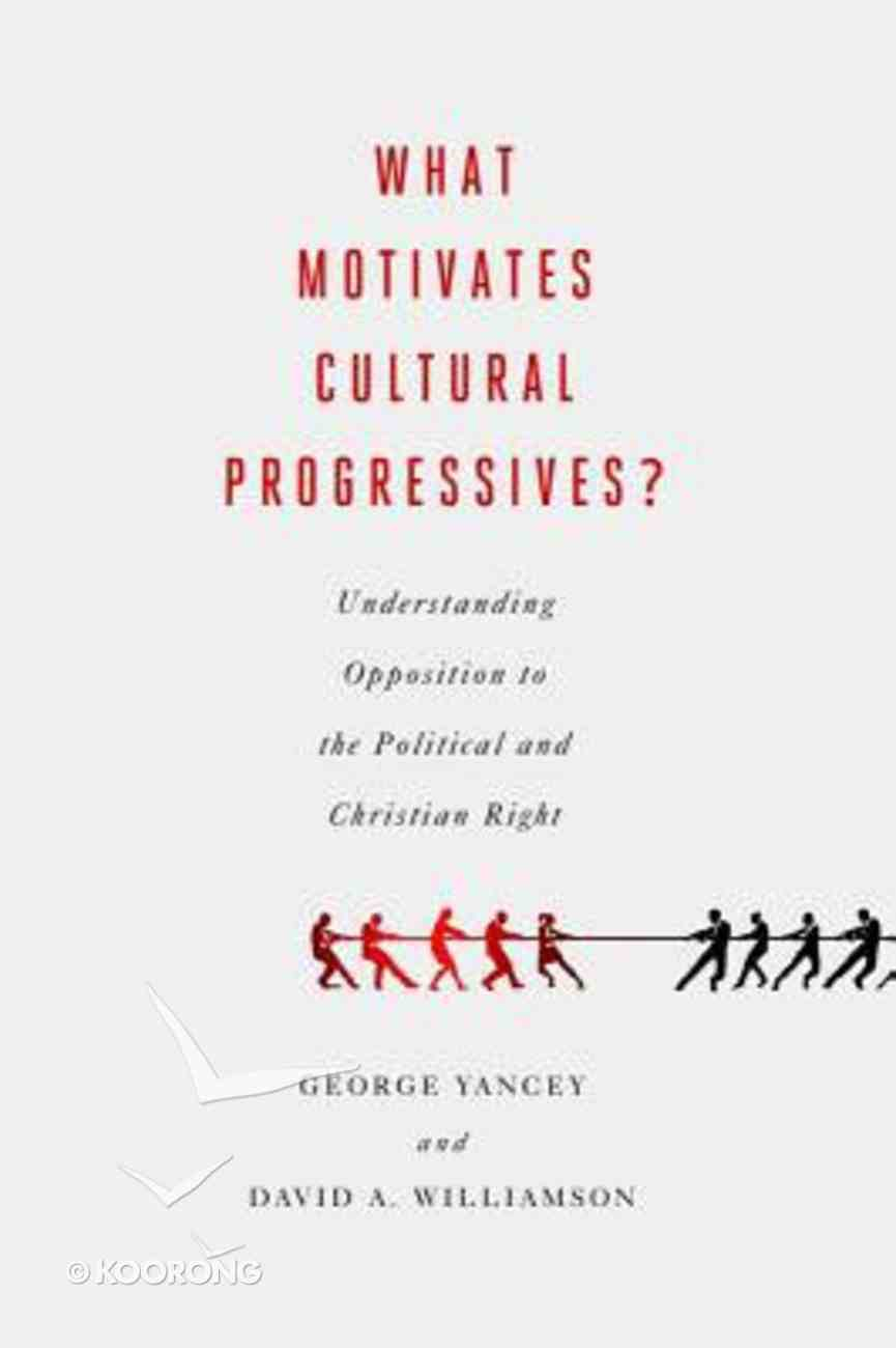 What Motivates Cultural Progressives?: Understanding Opposition to the Political & Christian Right Hardback