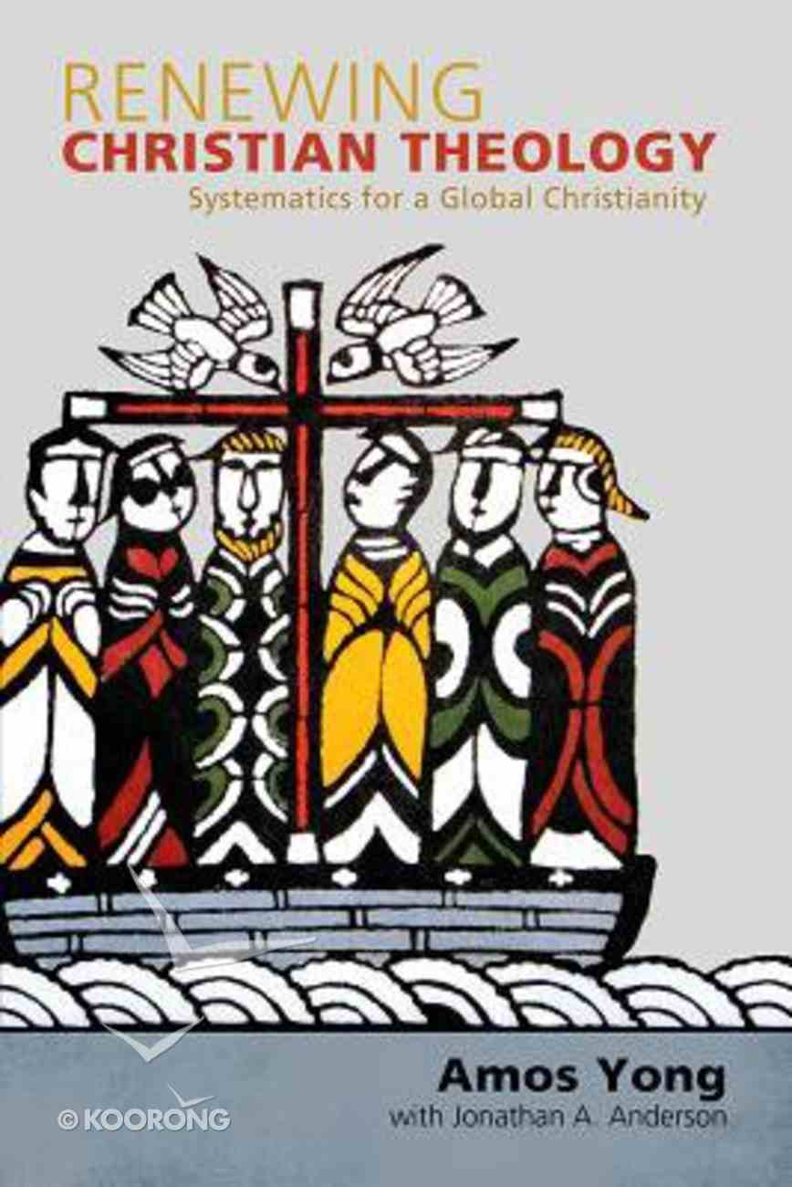 Renewing Christian Theology: Systematics For a Global Christianity Paperback