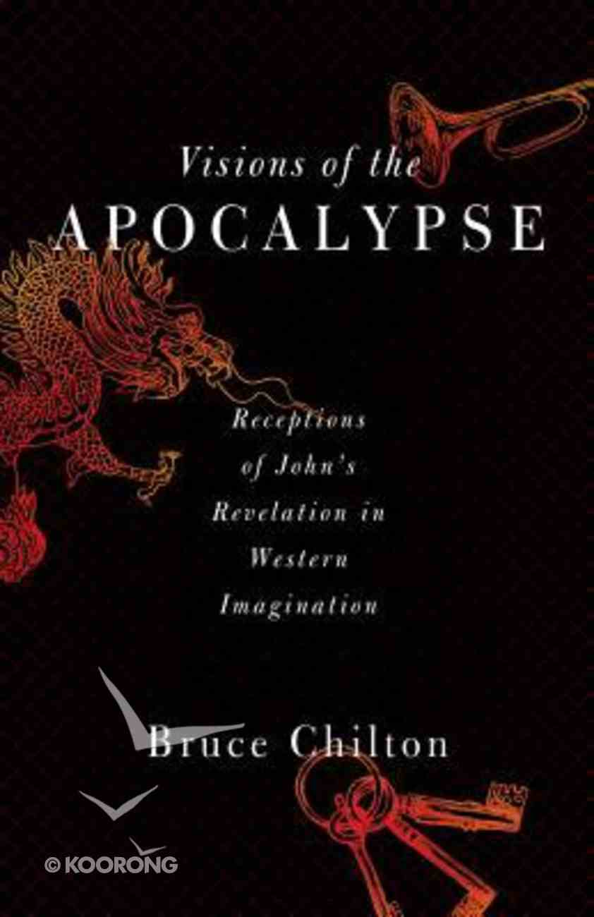 Visions of the Apocalypse: Receptions of John's Revelation in Western Imagination Paperback