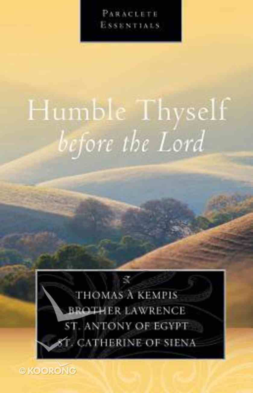 Humble Thyself Before the Lord (Paraclete Essentials Series) Paperback