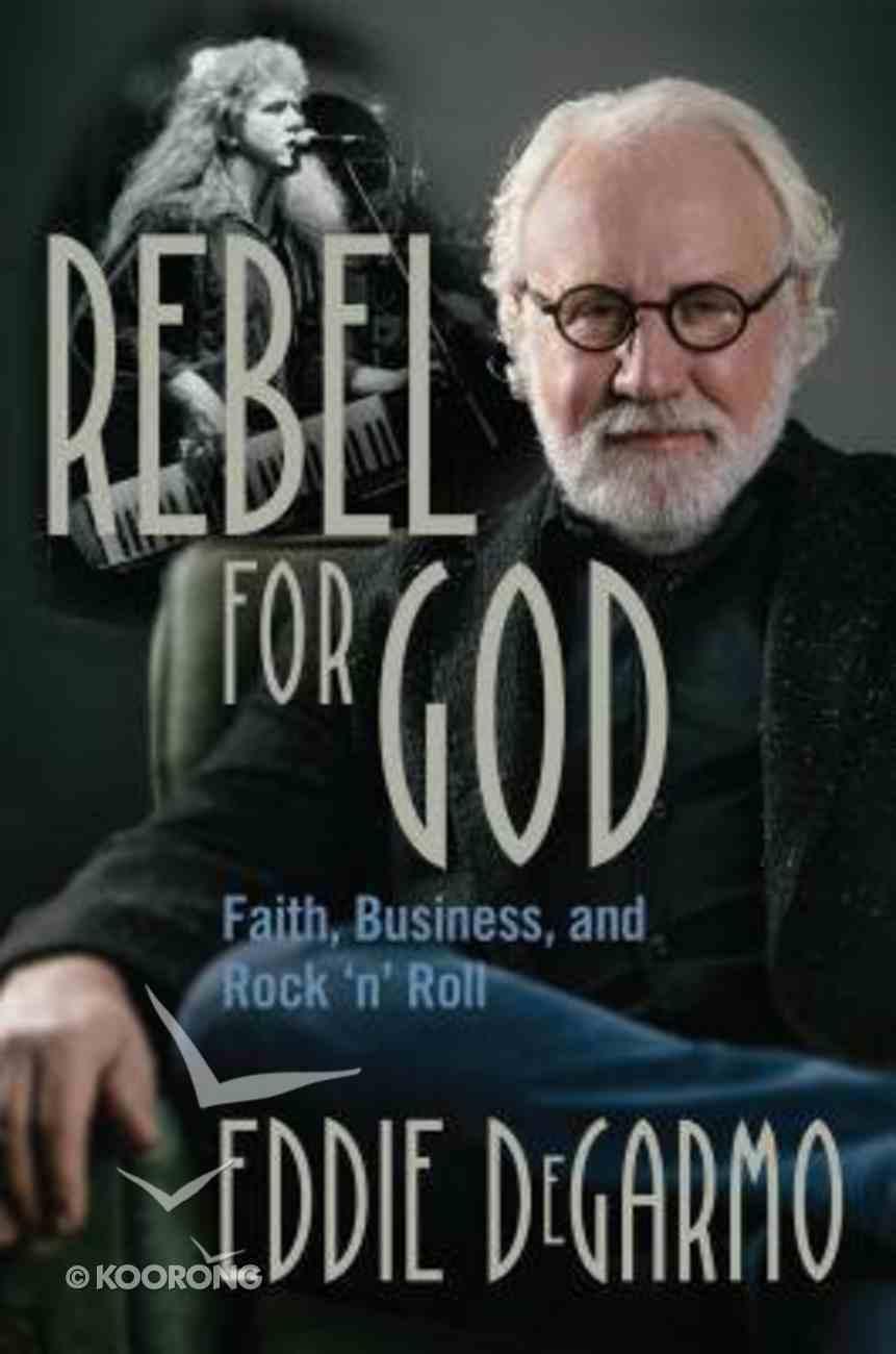 Rebel For God: Faith, Business, and Rock 'N' Roll Hardback