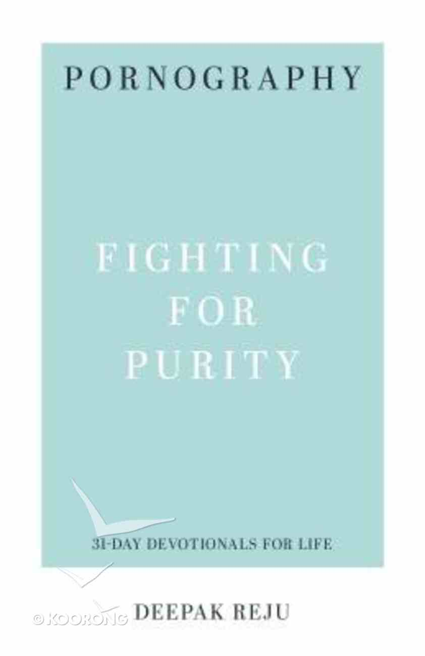 Pornography - Fighting For Purity (31-day Devotionals For Life Series) Paperback