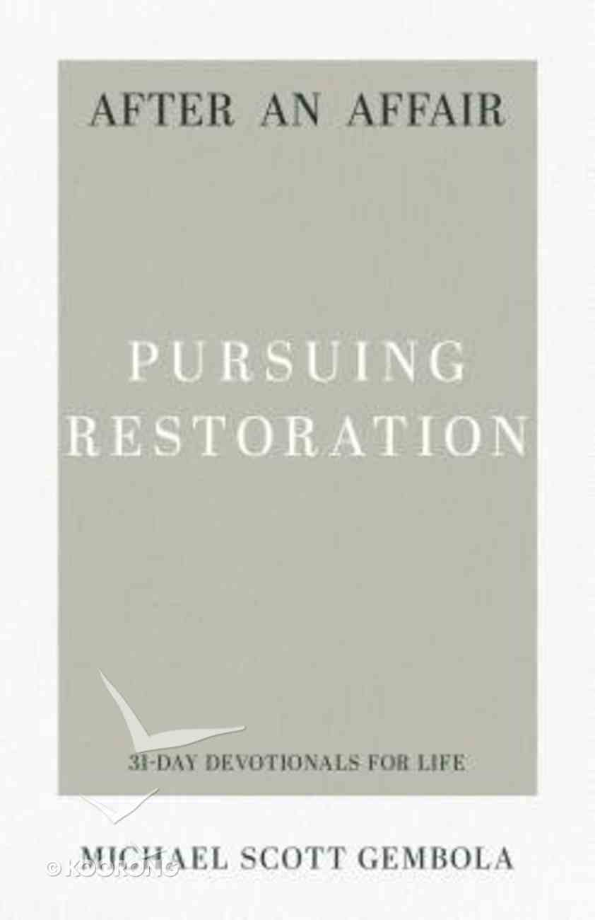 After An Affair - Pursuing Restoration (31-day Devotionals For Life Series) Paperback