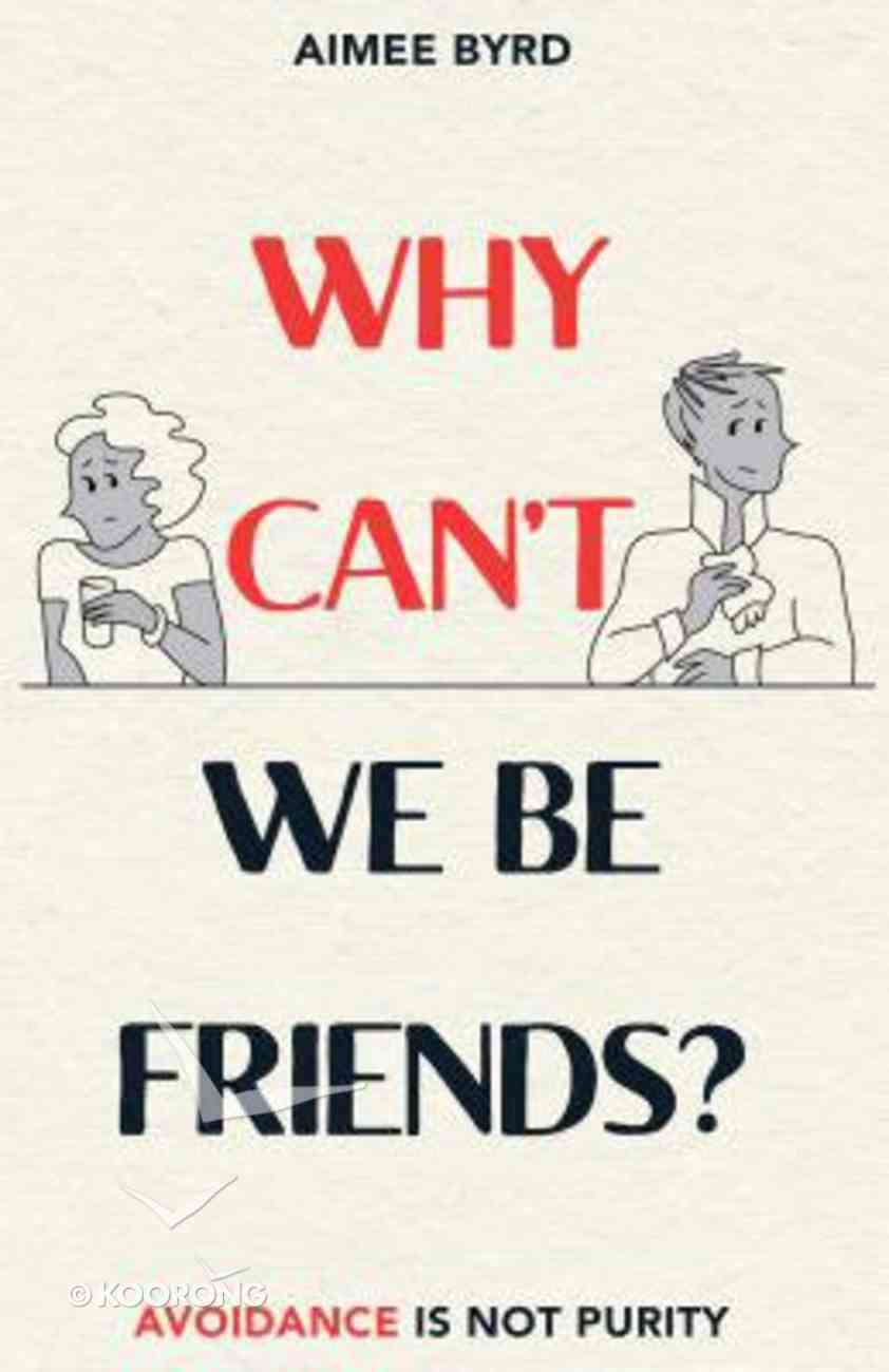 Why Can't We Be Friends?: Avoidance is Not Purity Paperback