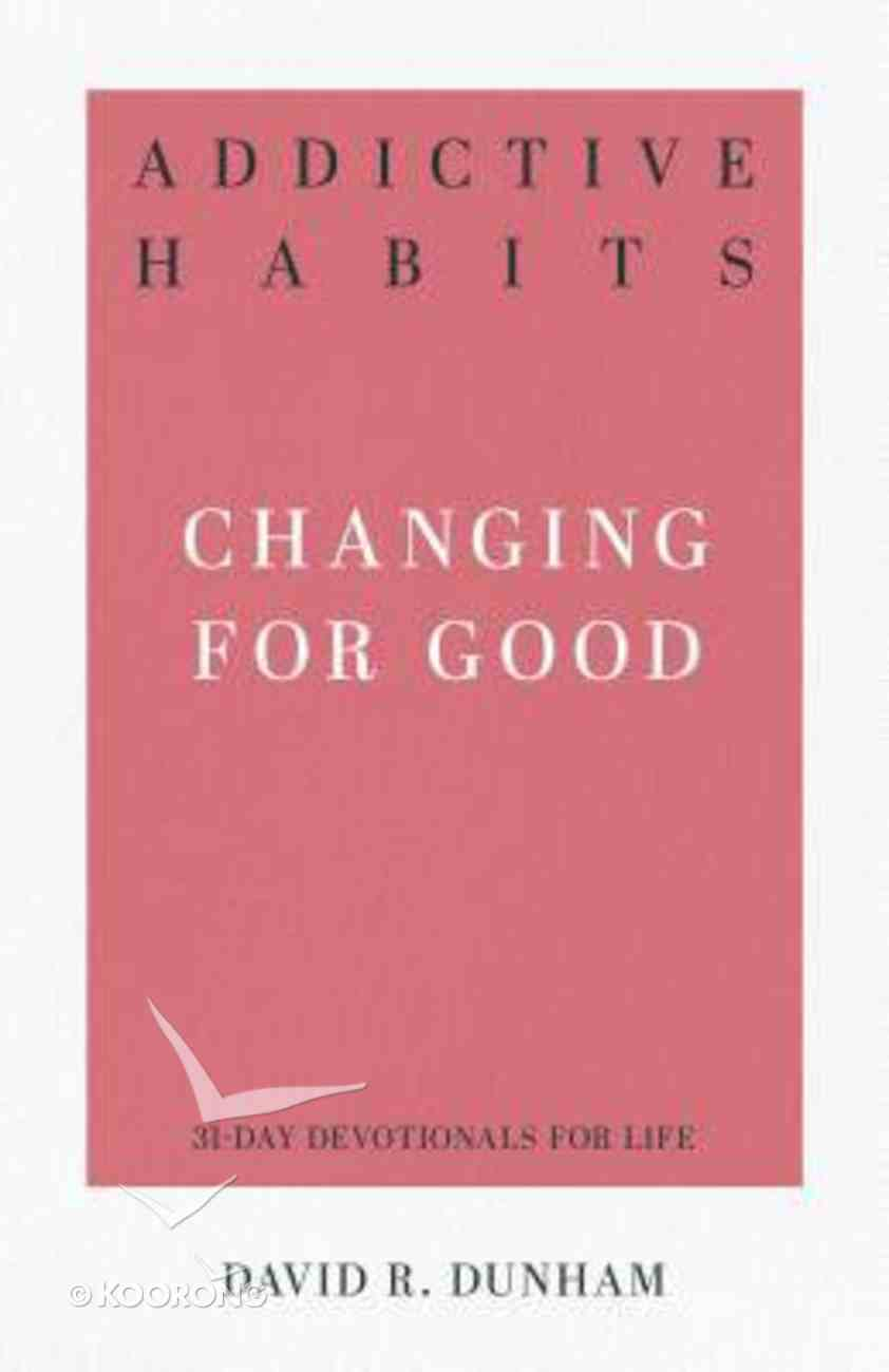 Addictive Habits - Changing For Good (31-day Devotionals For Life Series) Paperback