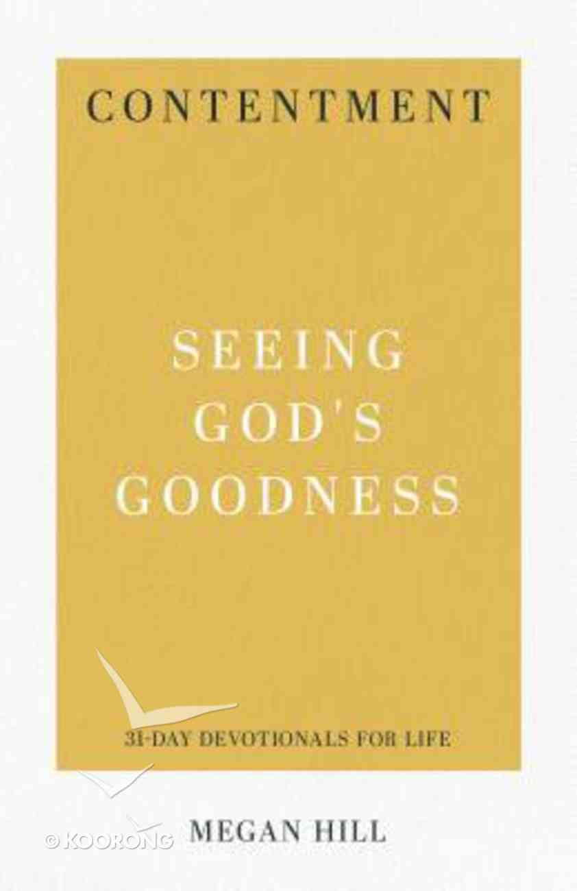 Contentment - Seeing God's Goodness (31-day Devotionals For Life Series) Paperback