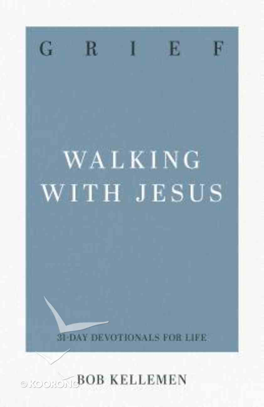 Grief - Walking With Jesus (31-day Devotionals For Life Series) Paperback