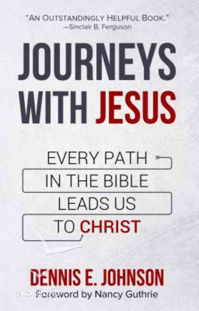 Journeys With Jesus: Every Path in the Bible Leads Us to Christ Paperback