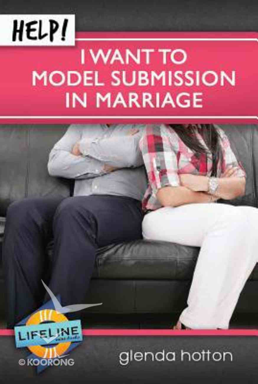 Help! I Can't Submit to My Husband (Life Line Mini-books Series) Booklet