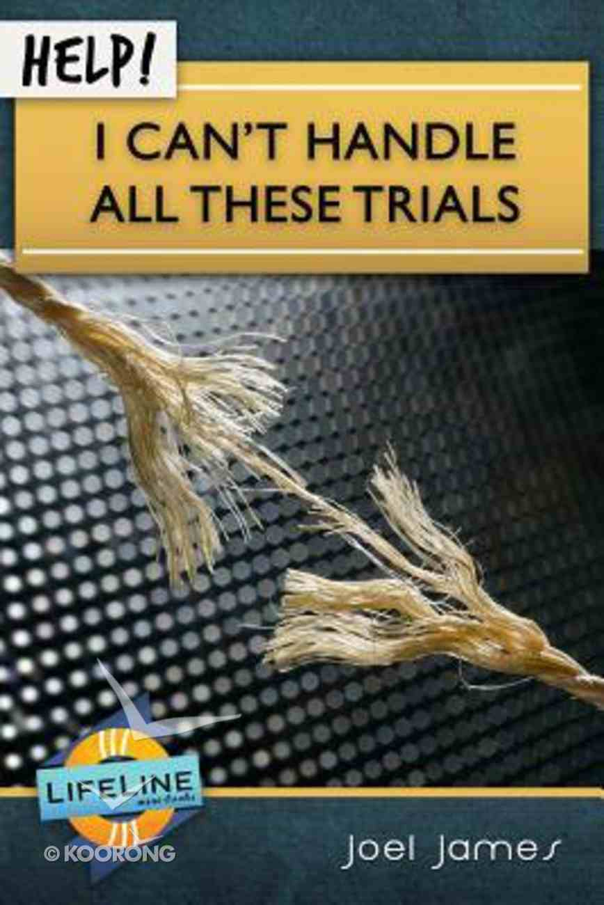 Help! I Can't Handle All These Trials (Life Line Mini-books Series) Booklet