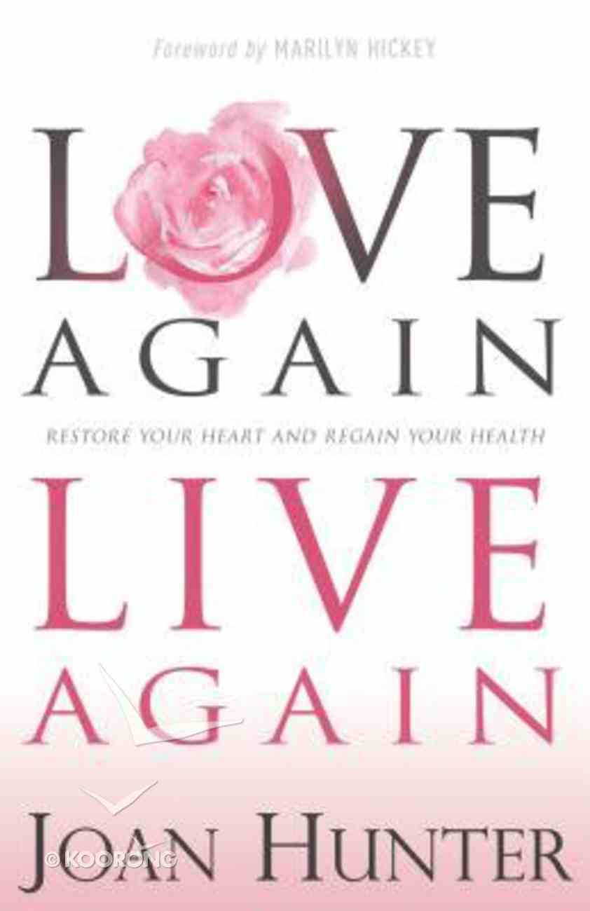 Love Again, Live Again: Restore Your Heart and Regain Your Health Paperback