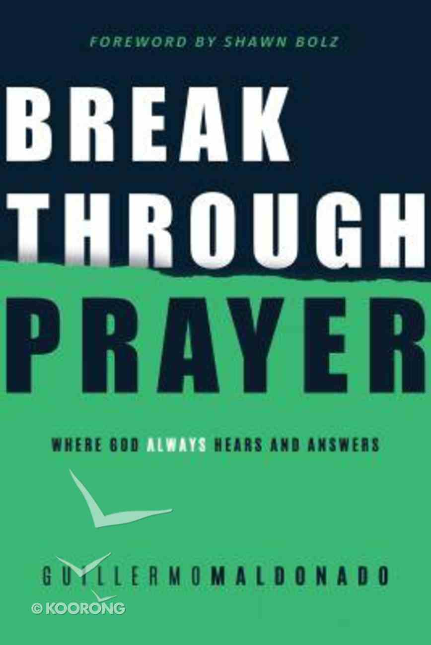 Breakthrough Prayer: Where God Always Hears and Answers Paperback