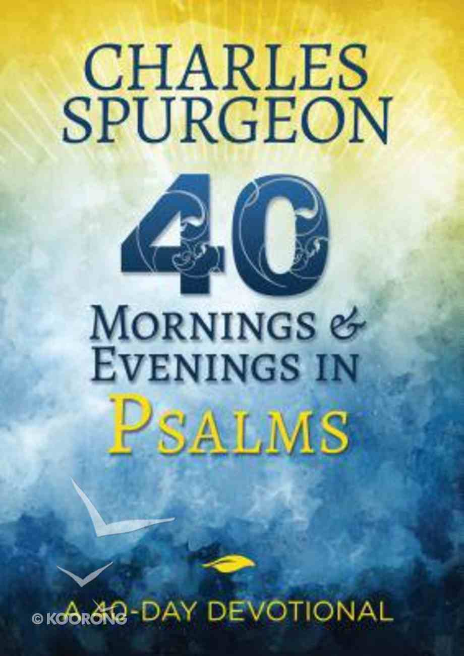 40 Mornings and Evenings in Psalms: A 40-Day Devotional Paperback