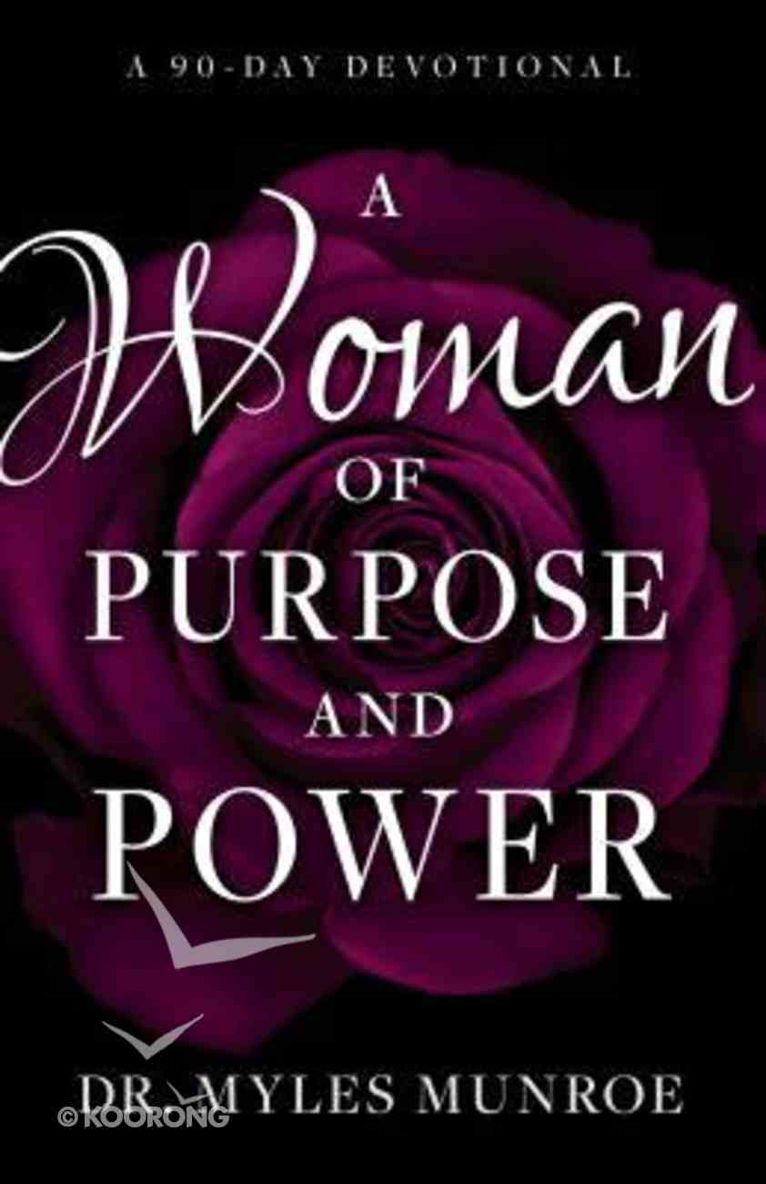 A Woman of Purpose and Power: A 90-Day Devotional Paperback
