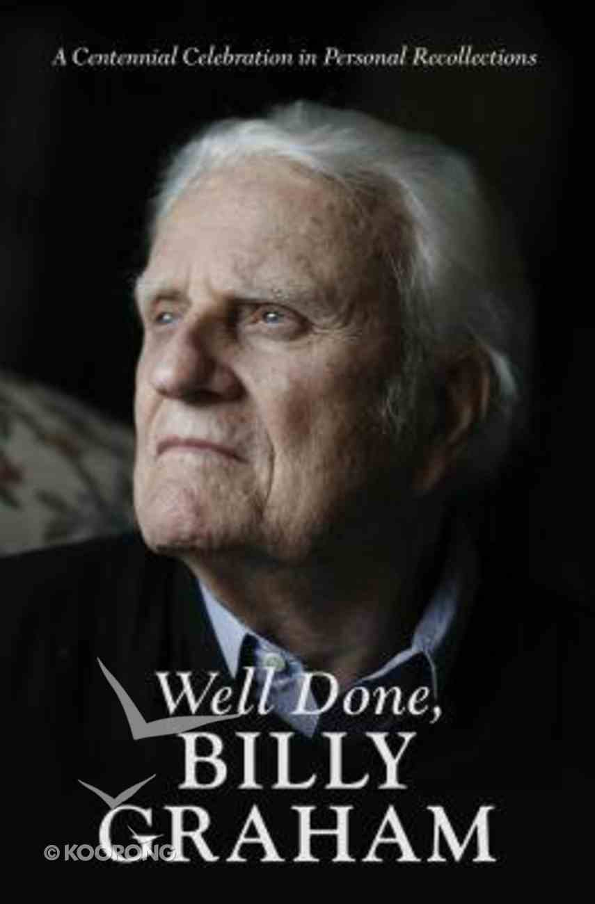 Well Done, Billy Graham: A Centennial Celebration in Personal Recollections Paperback