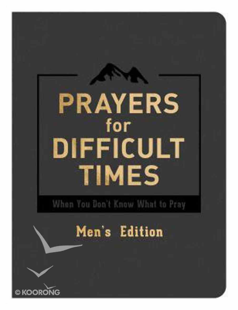 Prayers For Difficult Times: When You Don't Know What to Pray (Men's Edition) Paperback