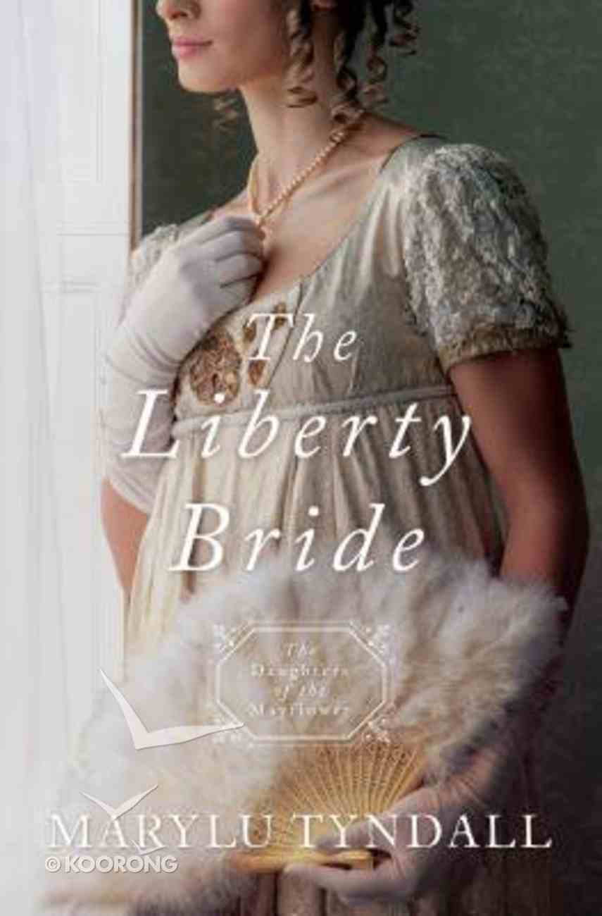 Liberty Bride, the - 1812 (#06 in Daughters Of The Mayflower Series) Paperback